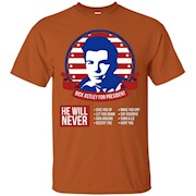 RICK ASTLEY FOR PRESIDENT 2016 HE WILL NEVER GIVE YOU UP MENS BOYS T-SHIRT – T-Shirt