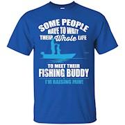 I'm Raising My Fishing Buddy Dad's Fishing T-Shirt