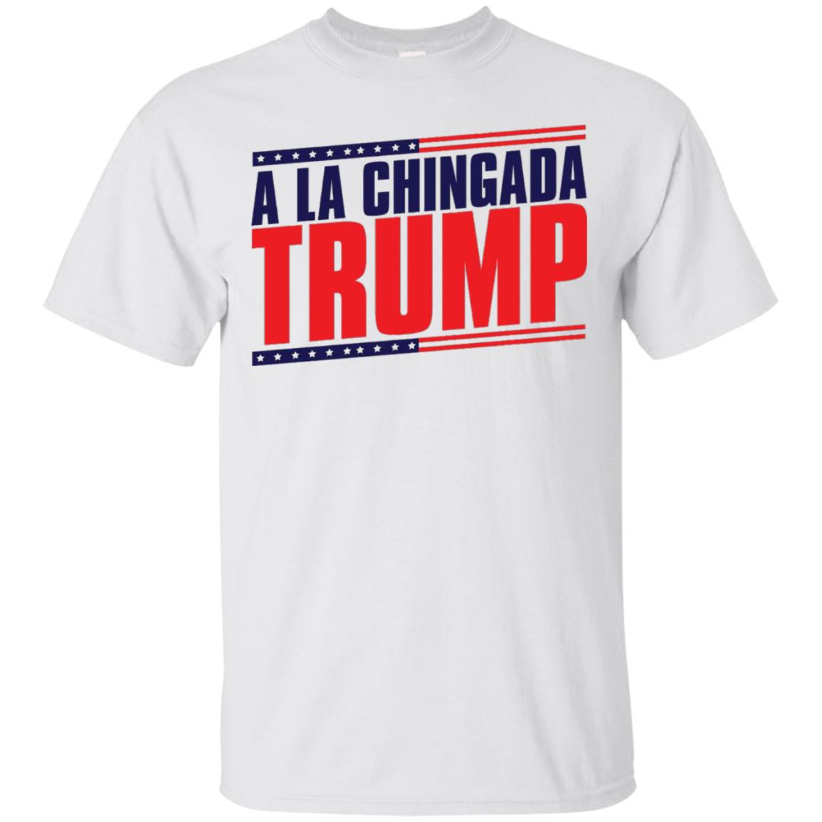 Fuck Trump T shirts A la chingada trump – T-Shirt