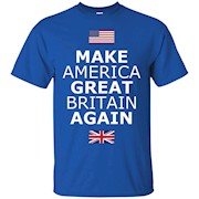 Make America Great Britain Again T-Shirt w Flags
