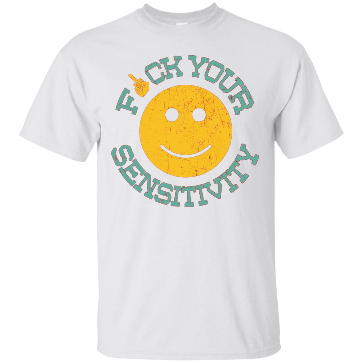 Fuck Your Sensitivity Tshirt Gift – T-Shirt