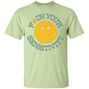 Fuck Your Sensitivity Tshirt Gift – T-Shirt