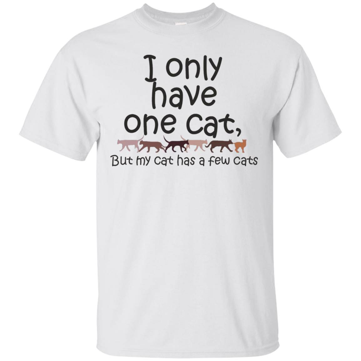 I Only Have One Cat But My Cat Has A Few Cats Tshirt – T-Shirt
