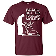 Beach better Have My Money – Funny Beach Humor T-Shirt
