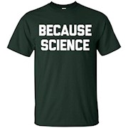 Because Science T-Shirt funny saying sarcastic novelty humor