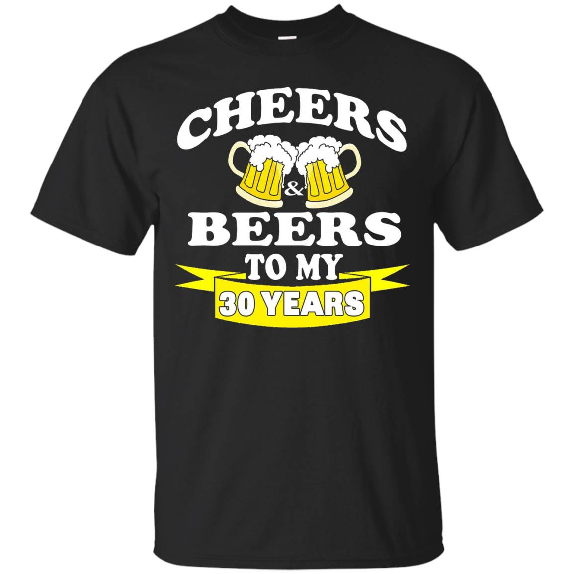 Cheers and Beers To My 30 Years – 30th Birthday T-shirt – T-Shirt