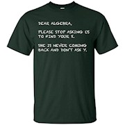 Dear Algebra, Your X Funny Math T-shirt – T-Shirt