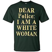 Dear Police I Am A White Woman T-Shirt