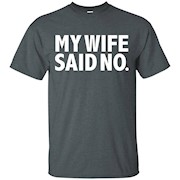 Funny My Wife said No T-shirt Whipped Husband Marriage Love – T-Shirt