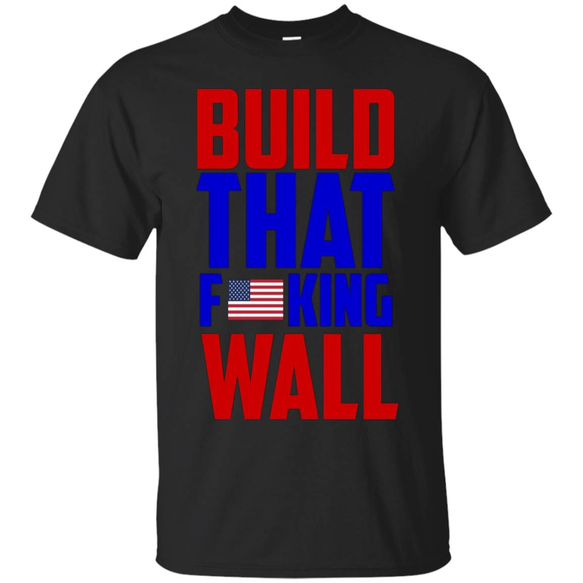 Build that fucking wall T Shirt – T-Shirt