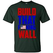Build that fucking wall T Shirt – T-Shirt