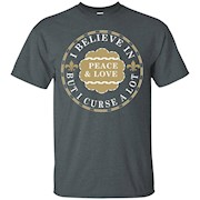 I Believe In Peace And Love But I Curse A Lot t shirt – T-Shirt