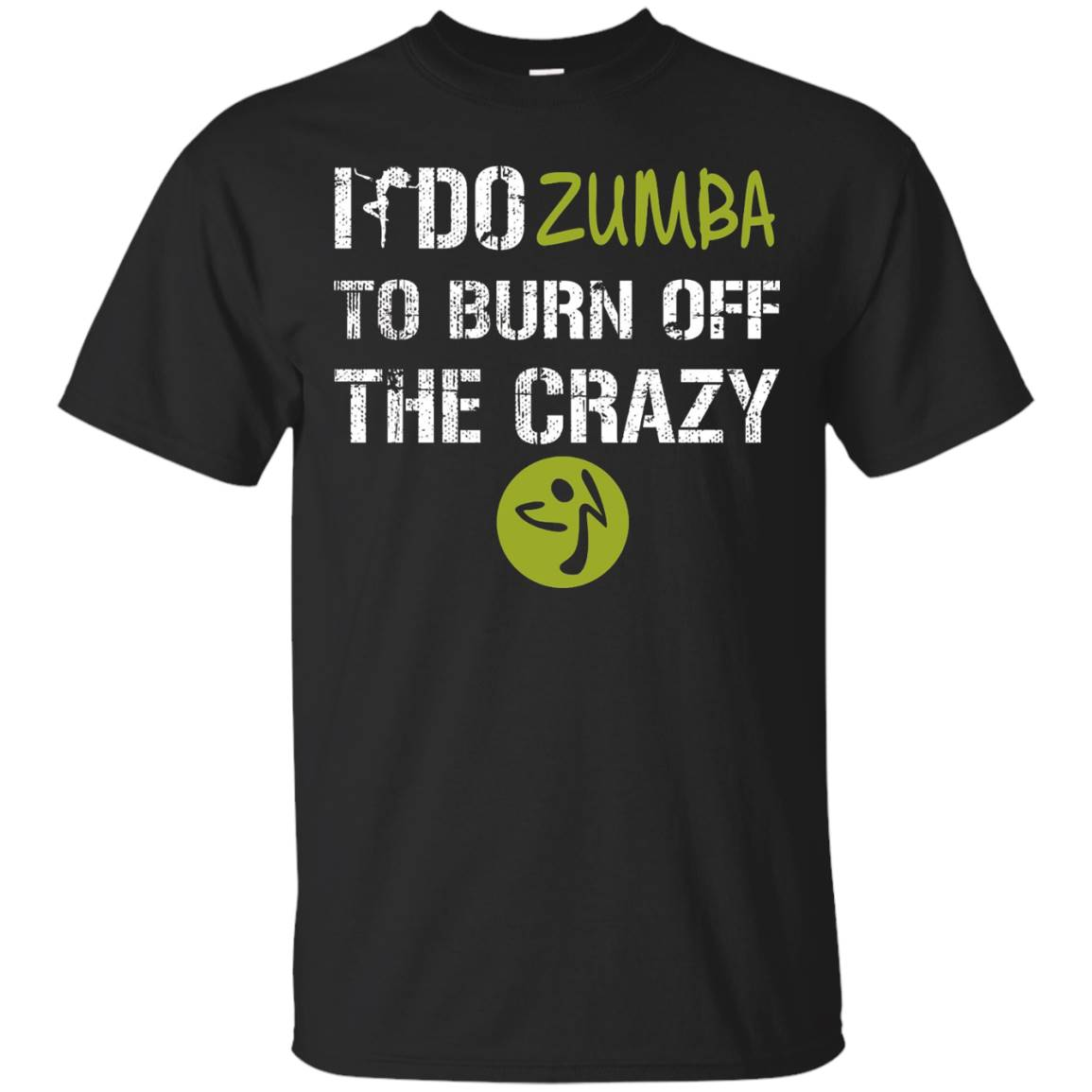 I Do Zumba To Burn Off The Crazy T-shirt – T-Shirt