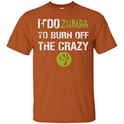 I Do Zumba To Burn Off The Crazy T-shirt – T-Shirt