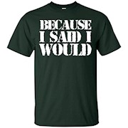 Adult Because I Said I Would T-Shirt