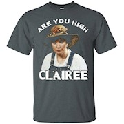Are You High Clairee Funny Tshirt – T-Shirt