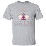 Calm Is A Super Power – Yoga T shirt Men & Women – T-Shirt