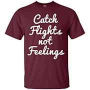 Catch Flights Not Feelings T-shirt – T-Shirt