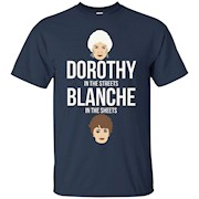 Dorothy in the streets Blanche in the sheets T Shirt – T-Shirt