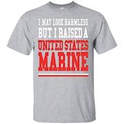 I May Look Harmless But I Raised United States Marine Tshirt – T-Shirt