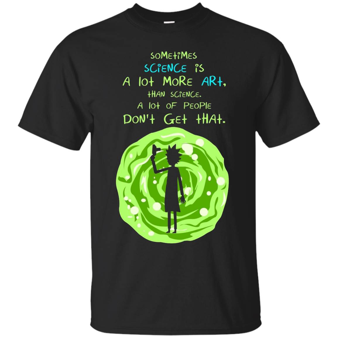 Sometimes science is a lot more art, than science. t shirt – T-Shirt