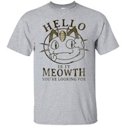 Hello Is It Meowth You're Looking For – T-Shirt
