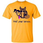 Horse T-Shirt- Funny Horse Shirt- Hold Your Horses