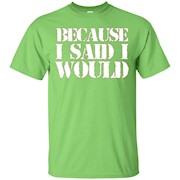 Women's Because I Said I Would T-Shirt