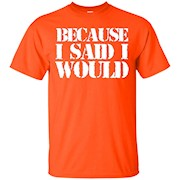 Youth Because I Said I Would T-Shirt