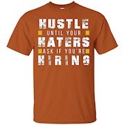 Hustle until your haters ask if you're hiring Funny T-Shirt