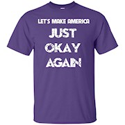 Let's make America Just Okay Again T-shirt – T-Shirt