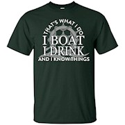 That's What I Do I Boat I Drink And I Know Things T-shirt – T-Shirt