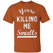You're Killing Me Smalls T shirt Baseball Sandlot Team Shirt – T-Shirt