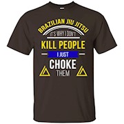 Brazilian Jiu Jitsu I Don't Kill People I Choke Them T-shirt – T-Shirt