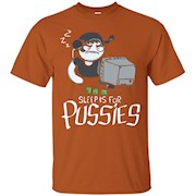 Sleep is for pussies – T-Shirt
