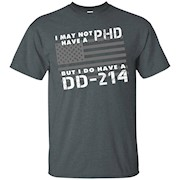 Veteran DD-214-I May Not Have A PhD But I Do Have A DD-214 – T-Shirt