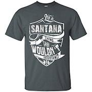 It's A SANTANA Thing T-shirt You Wouldn't Understand – T-Shirt