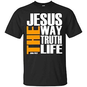 Jesus The Way The Truth The Life John 14 6 – T-Shirt