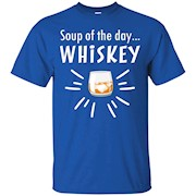 Soup Of The Day Whiskey Drink Funny Tee Shirt – T-Shirt