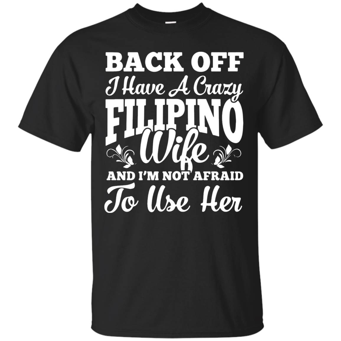 Back Off I Have A Crazy Filipino Wife Men's T Shirt – T-Shirt