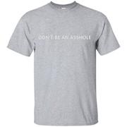 Dont Be An Asshole T-Shirt