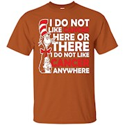 I do not like cancer here or there I do not like Cancer… – T-Shirt
