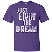 JUST LIVIN THE DREAM – T-Shirt