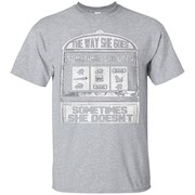The way she goes shirt – Sometimes she goes – T-Shirt