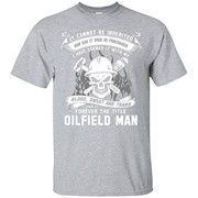 Oilfield Man T-shirt , it cannot be inherited nor can it eve – T-Shirt