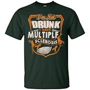 I am Not Drunk I Have Multiple Sclerosis – T-Shirt