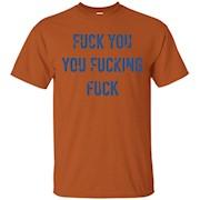 Fuck You You Fucking Fuck Angry T Shirt – T-Shirt