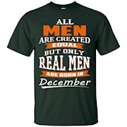 All Men Are Created Equal – Real Men Are Born in December – T-Shirt