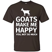 Goats Make Me Happy You, Not So Much Funny T-Shirt
