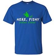 Here, Fishy Fishy Fishing T Shirt – T-Shirt
